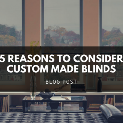 5 Reasons to Consider Custom Made Blinds