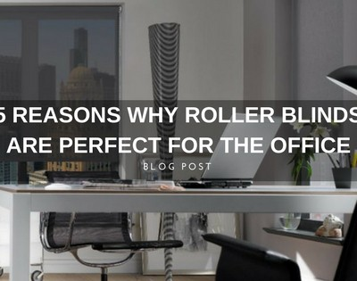 5 Reasons Why Roller Blinds are Perfect for the Office
